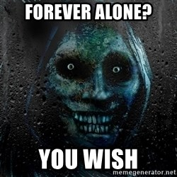 Real Horrifying House Guest - forever alone? you wish