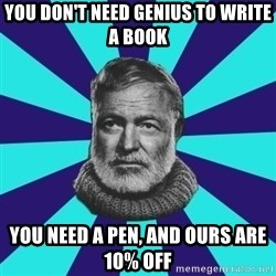 typical_prose writer - YOU DON'T NEED GENIUS TO WRITE A BOOK YOU NEED A PEN, AND OURS ARE 10% OFF