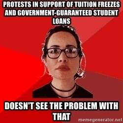 Liberal Douche Garofalo - protests in support of tuition freezes and government-guaranteed student loans doesn't see the problem with that