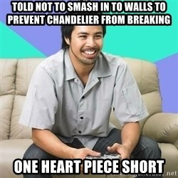 Nice Gamer Gary - TOLD NOT TO SMASH IN TO WALLS TO PREVENT CHANDELIER FROM BREAKING ONE HEART PIECE SHORT