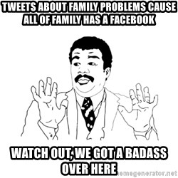 we got a badass over here - Tweets about family problems cause all of family has a facebook Watch out, we got a badass over here