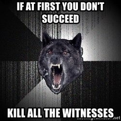 Insanity Wolf - If at first you don't succeed kill all the witnesses