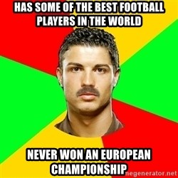 The Portuguese - Has some of the best football players in the world never won an european championship