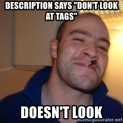 "Good Guy Greg - description says ""don't look at tags"" doesn't look"
