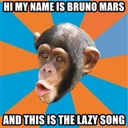 Stupid Monkey - hi My name is bruno mars and this is the lazy song