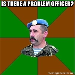 officer_head - Is there a problem officer?