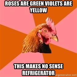 Anti Joke Chicken - roses are green violets are yellow this makes no sense refrigerator