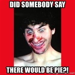 MarcusAndronicus - did somebody say there would be pie?!