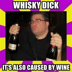 Double-Fisting Dildo - WhiskY dick It's also caused by wine