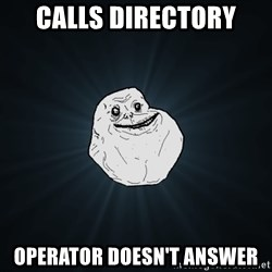 Forever Alone - Calls directory operator doesn't answer