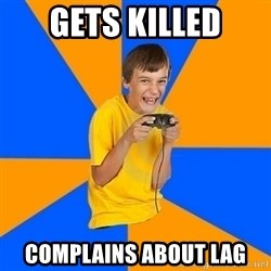 Annoying Gamer Kid - gets killed complains about lag