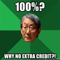 High Expectations Asian Father - 100%? why no extra credit?!