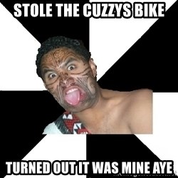 Maori Guy - stole the cuzzys bike turned out it was mine aye