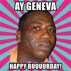 GUCCI MANE! - AY Geneva Happy BUuuuRday!