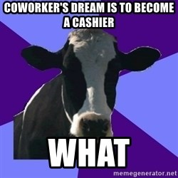 Coworker Cow - Coworker's dream is to become a cashier what
