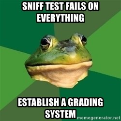 Foul Bachelor Frog - sniff test fails on everything establish a grading system