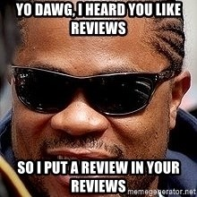 Xzibit - Yo Dawg, i heard you like reviews so i put a review in your reviews