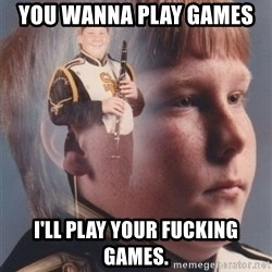 PTSD Clarinet Boy - You wanna play games  i'll play your fucking games.
