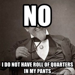 1889 [10] guy - no i do NOT have roll of quarters in my pants