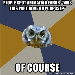 """Art Newbie Owl - people spot animation error. """"Was this part done on purpose?"""" Of course"""