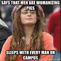 College Liberal - says that men are womanizing pigs sleeps with every man on campus