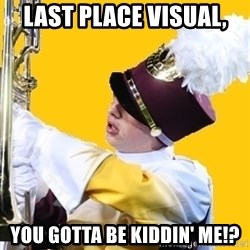 Baffled Band Guy - Last place visual, You gotta be kiddin' me!?