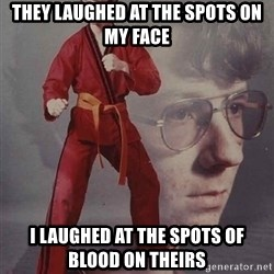 PTSD Karate Kyle - they laughed at the spots on my face i laughed at the spots of blood on theirs