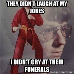 PTSD Karate Kyle - they didn't laugh at my jokes i didn't cry at their funerals