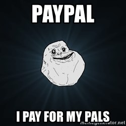Forever Alone - paypal i pay for my pals
