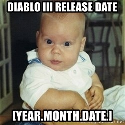 conspiracy baby - Diablo III Release Date [Year.Month.Date.]
