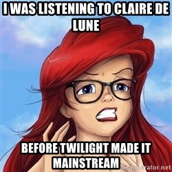 Hipster Ariel - i was listening to claire de lune before twilight made it mainstream