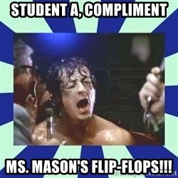 Rocky Balboa - Student A, Compliment ms. mason's flip-flops!!!