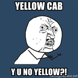 Y U No - yellow cab y u no yellow?!