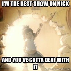 Deal With It Korra - I'M THE BEST SHOW ON NICK AND YOU'VE GOTTA DEAL WITH IT
