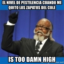 Too damn high - EL NIVEL DE PESTILENCIA CUANDO ME QUITO LOS ZAPATOS DEL COLE is too damn high