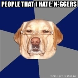 Racist Dog - people that i hate: N-ggers