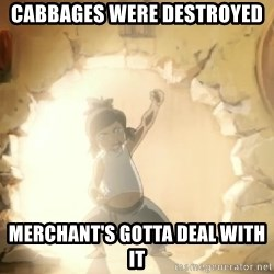 Deal With It Korra - CABBAGES WERE DESTROYED MERCHANT'S GOTTA DEAL WITH IT