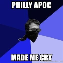 Black Bloc Advice Guy - PHILLY APOC MADE ME CRY