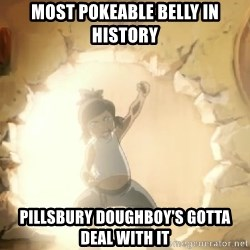 Deal With It Korra - MOST POKEABLE BELLY IN HISTORY PILLSBURY DOUGHBOY'S GOTTA DEAL WITH IT