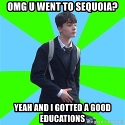 Impeccable School Child - OMG U WENT TO Sequoia? yeah and i gotted a good educations