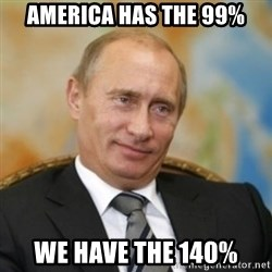 pravdaoputine - AMERICA HAS THE 99% WE HAVE THE 140%