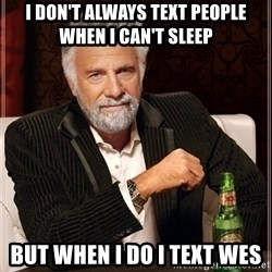 Dos Equis Guy gives advice - I don't always text people when I can't sleep but when I do I text wes