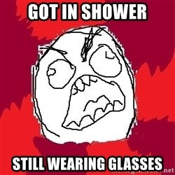 Rage FU - Got in Shower Still wearing glasses