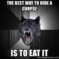 Insanity Wolf - the best way to hide a corpse is to eat it