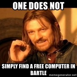 Does not simply walk into mordor Boromir  - One does not  simply find a free computer in bartle