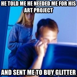 Redditors Wife - he told me he needed me for his art project and sent me to buy glitter