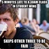 The Lazy College Senior - 5 minutes late to 8:30am class in Student wing skips other three to be fair