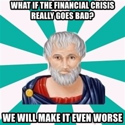 Plato eRepublik - What if the Financial Crisis really goes bad?  we will make it even worse