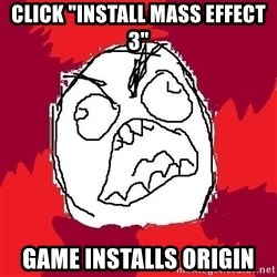 "Rage FU - click ""install mass effect 3"" game installs origin"