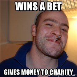 Good Guy Greg - wins a bet gives money to charity